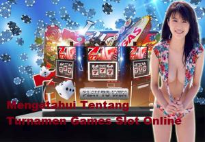 Mengetahui Tentang Turnamen Games Slot Online