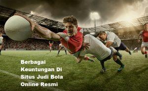Berbagai Keuntungan Di Situs Judi Bola Online Resmi