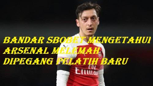 Bandar Sbobet Mengetahui Arsenal Melemah Dipegang Pelatih Baru